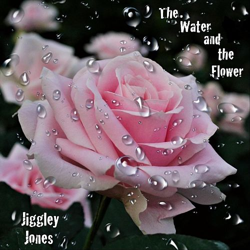 The Water and the Flower by Jiggley Jones