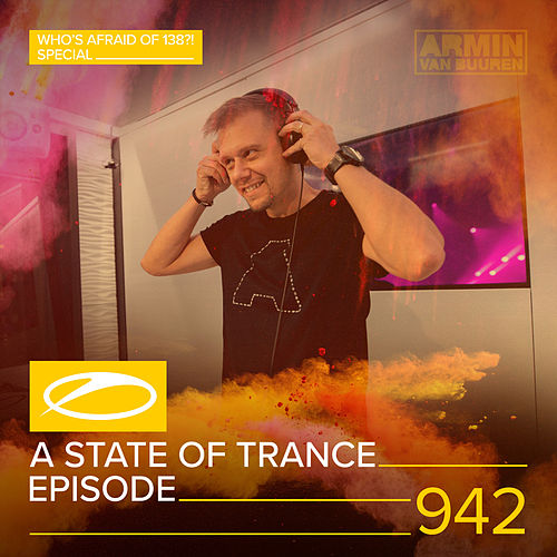 ASOT 942 - A State Of Trance Episode 942 (Who's Afraid Of 138?! Special) van Armin Van Buuren