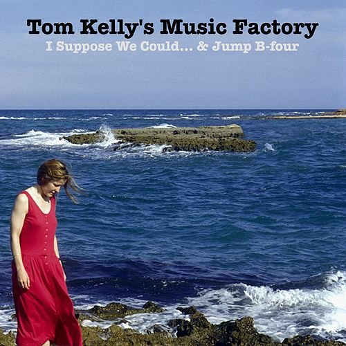 I Suppose We Could / Jump B-Four by Tom Kelly's Music Factory