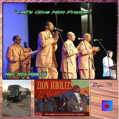 Let's Give Him Praise by Rev. Roy Reed and the Zion Jubilees