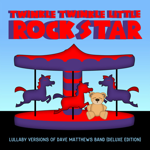 Lullaby Versions of Dave Matthews Band (Deluxe Edition) by Twinkle Twinkle Little Rock Star