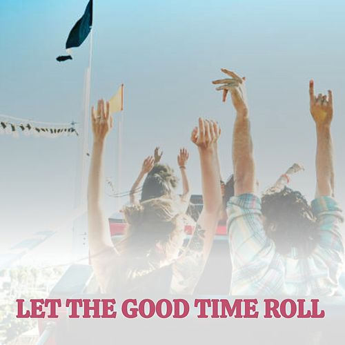 Let the Good Time Roll by Clyde McPhatter, Dobie Gray, Chaka Khan