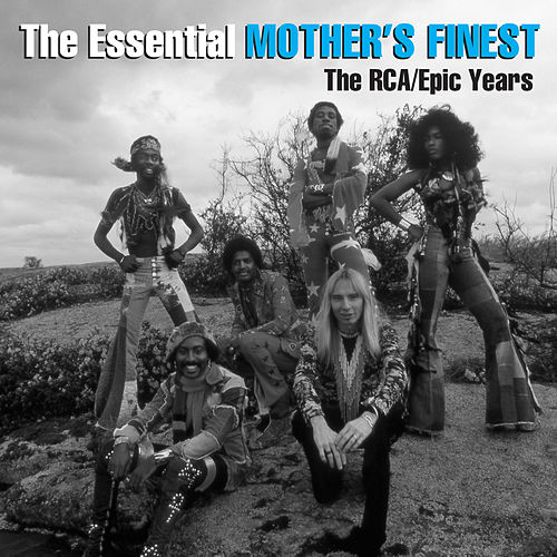 The Essential Mother's Finest - The RCA/Epic Years von Mother's Finest