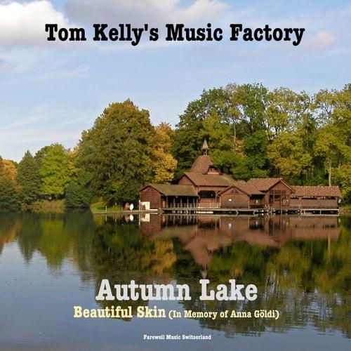 Autumn Lake / Beautiful Skin (In Memory of Anna Göldi) by Tom Kelly's Music Factory