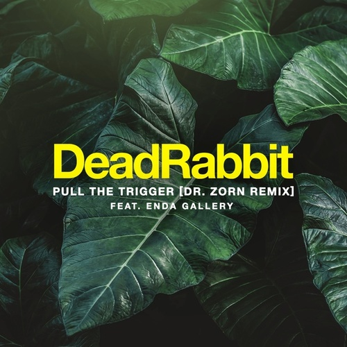 Pull the Trigger (Dr. Zorn Remix) by Dead Rabbit