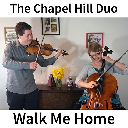 Walk Me Home (Violin & Cello Classical Crossover Version) de The Chapel Hill Duo