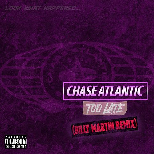 Too Late (Billy Martin Remix) by Chase Atlantic