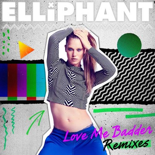 Love Me Badder (Remixes) by Elliphant