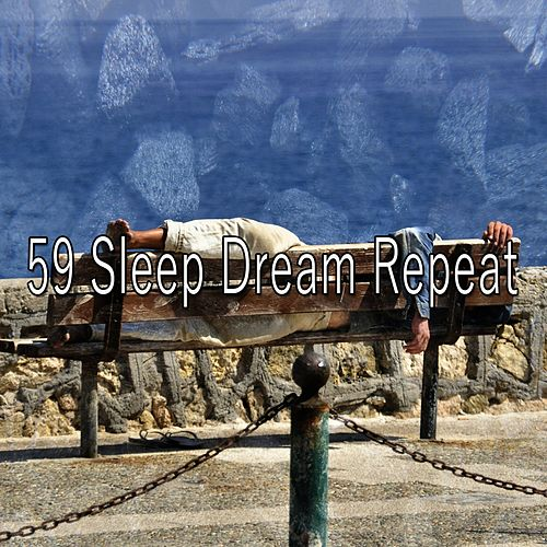 59 Sleep Dream Repeat by Relaxing Music Therapy