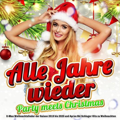 Alle Jahre wieder - Party meets Christmas (X-Mas Weihnachtslieder der Saison 2019 bis 2020 und Apres Ski Schlager Hits zu Weihnachten) von Various Artists