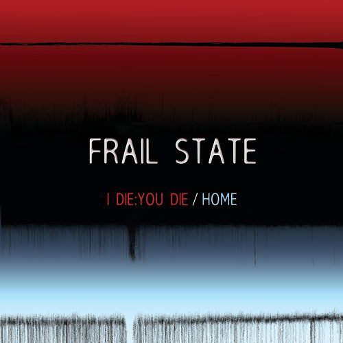 I Die: You Die / Home by Frail State