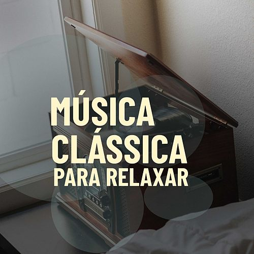 Música Clássica Para Relaxar by Various Artists
