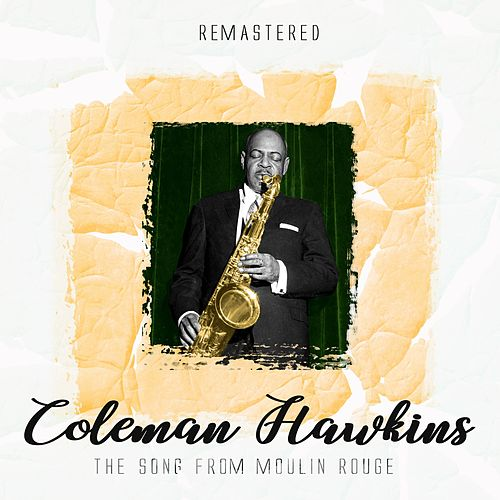 The Song from Moulin Rouge (Remastered) von Coleman Hawkins