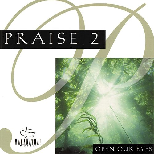 Praise 2 - Open Our Eyes by Marantha Music