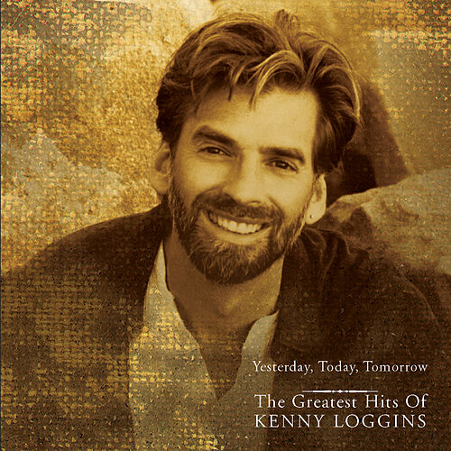 Yesterday, Today, Tomorrow - The Greatest Hits Of Kenny Loggins de Kenny Loggins