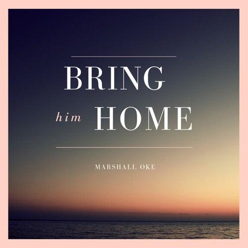 Bring Him Home von Marshall Oke