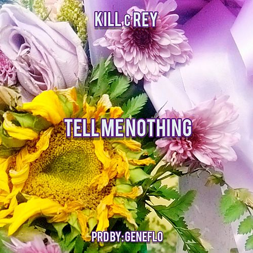 Tell Me Nothing by KILLcRey