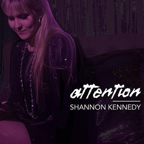 Attention by Shannon Kennedy