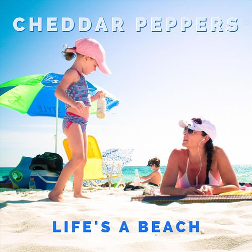 Life's a Beach by Cheddar Peppers