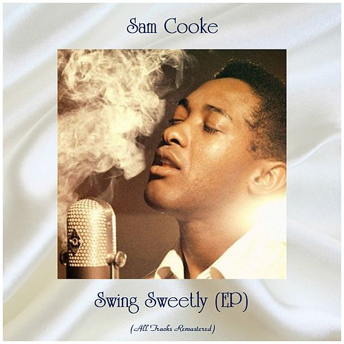 Swing Sweetly (EP) (Remastered 2019) by Sam Cooke
