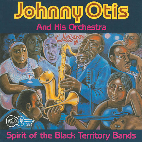 Spirit of the Black Territory Bands by Johnny Otis