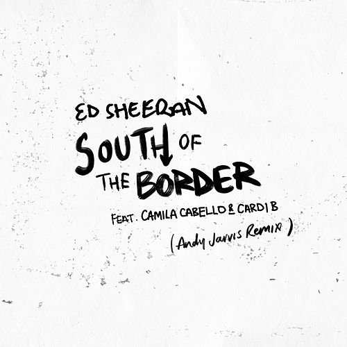 South of the Border (feat. Camila Cabello & Cardi B) [Andy Jarvis Remix] by Ed Sheeran