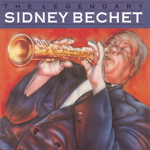 The Legendary Sidney Bechet by Sidney Bechet
