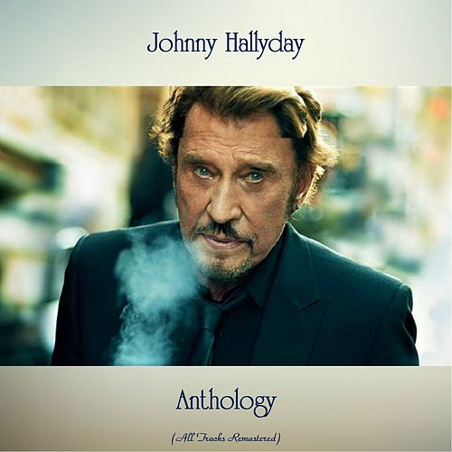 Anthology (All Tracks Remastered) by Johnny Hallyday