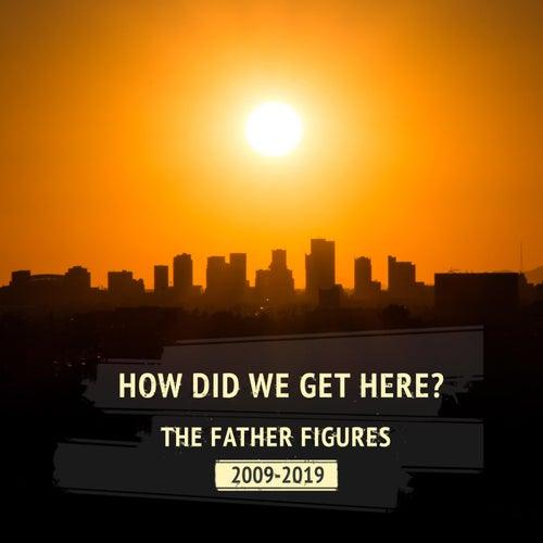 How Did We Get Here? de Father Figures