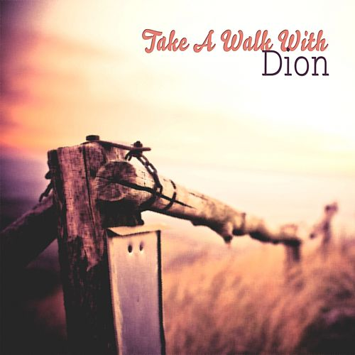 Take A Walk With by Dion