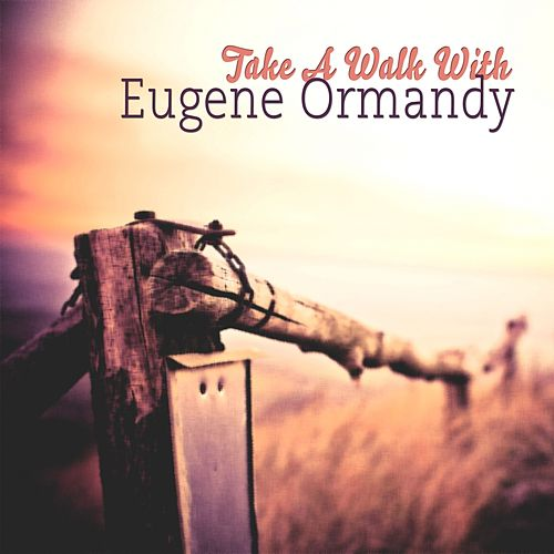 Take A Walk With de Eugene Ormandy