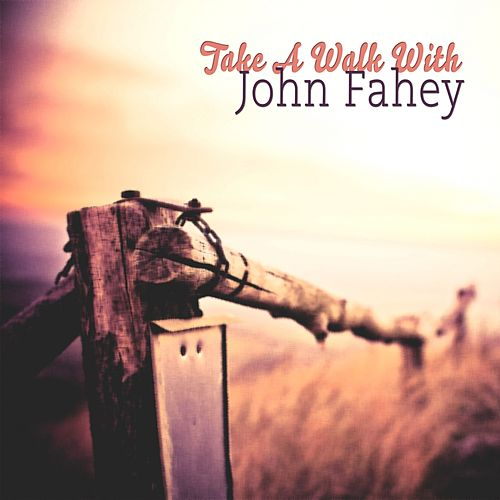 Take A Walk With by John Fahey