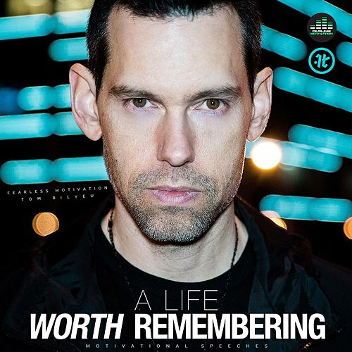 A Life Worth Remembering (Motivational Speeches) de Fearless Motivation