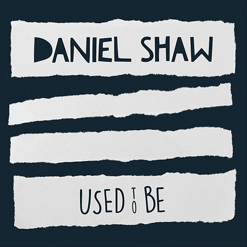 Used to Be de Daniel Shaw