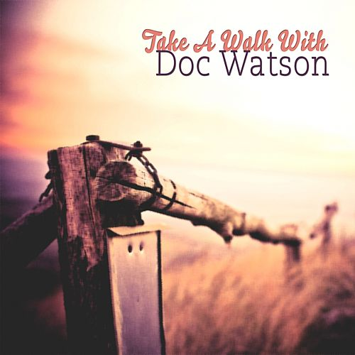 Take A Walk With by Doc Watson