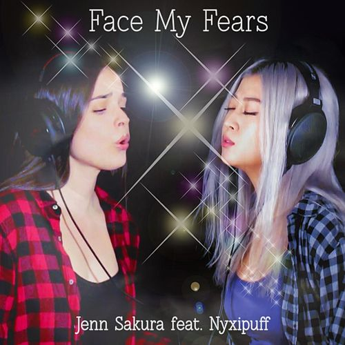Face My Fears (feat. Nyxipuff) by Jenn Sakura