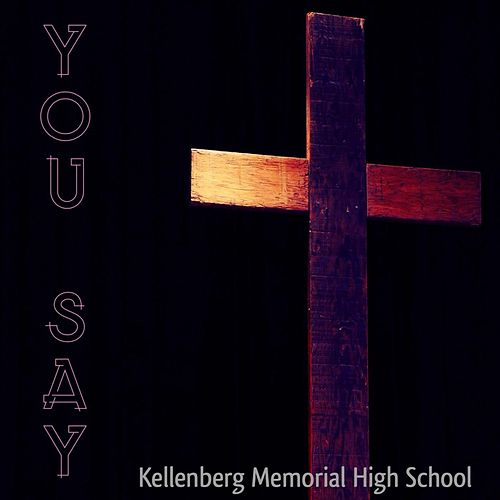 You Say (feat. Christelle Pascal) von Kellenberg Memorial High School /