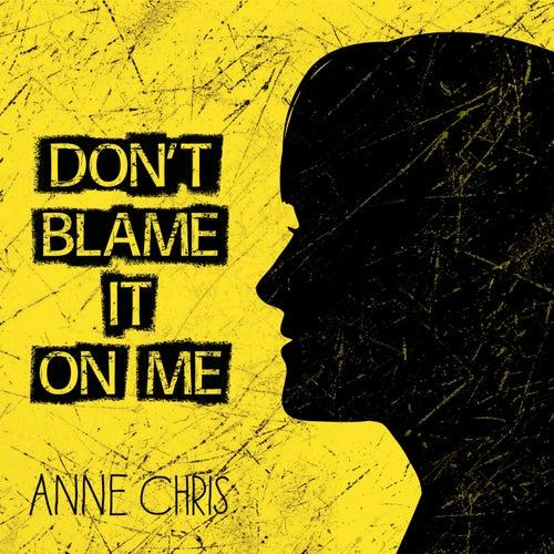 Don't Blame It on Me de Anne Chris