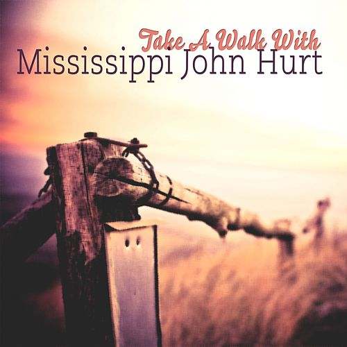 Take A Walk With de Mississippi John Hurt