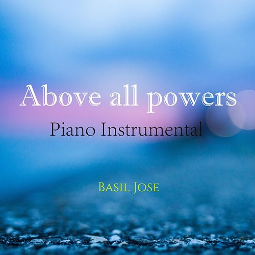 Above All Powers (Piano Instrumental) by Basil Jose