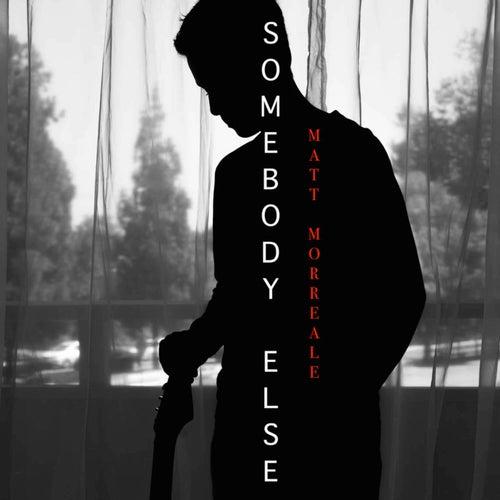 Somebody Else by Matt Morreale