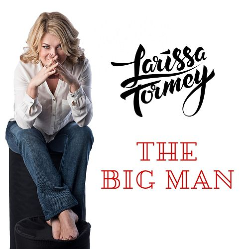 The Big Man by Larissa Tormey