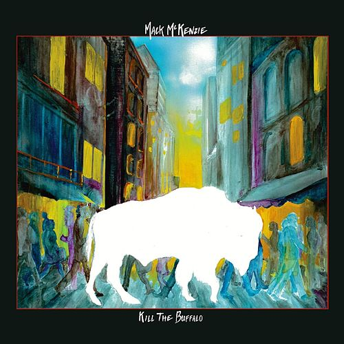 Kill the Buffalo de Mack McKenzie
