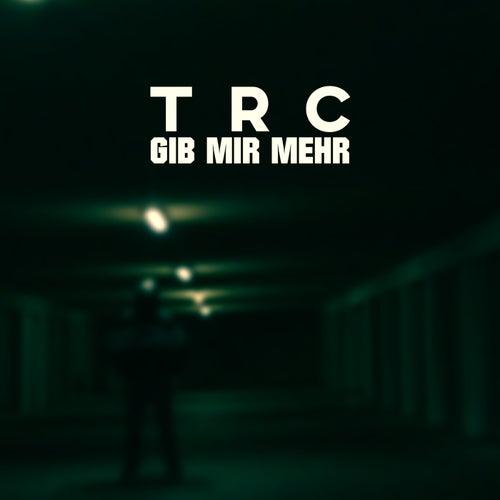 Gib mir mehr by TRC