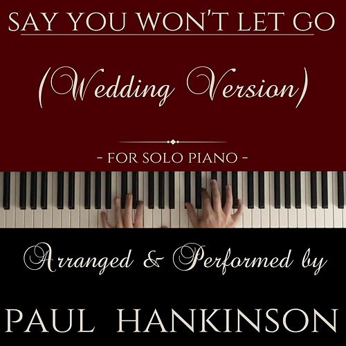 Say You Won't Let Go (Wedding Version) by Paul Hankinson