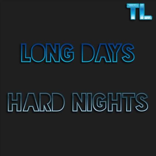 Long Days Hard Nights by TL