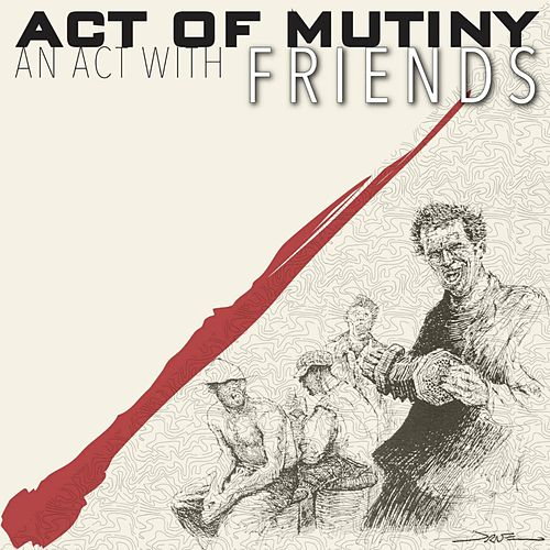 An Act with Friends von Act of Mutiny