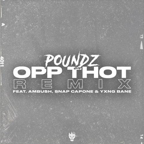 Opp Thot (Remix) [feat. Ambush, Snap Capone & Yxng Bane] by Poundz