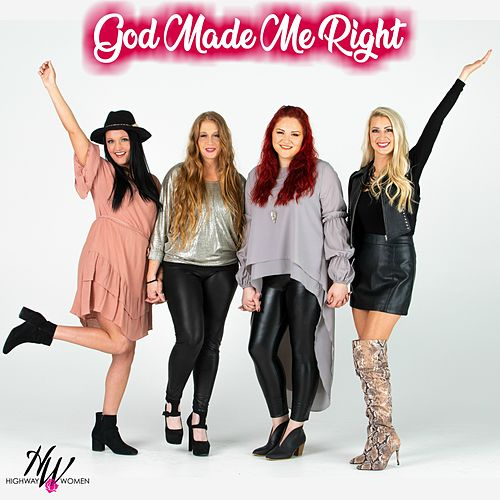 God Made Me Right by Highway Women