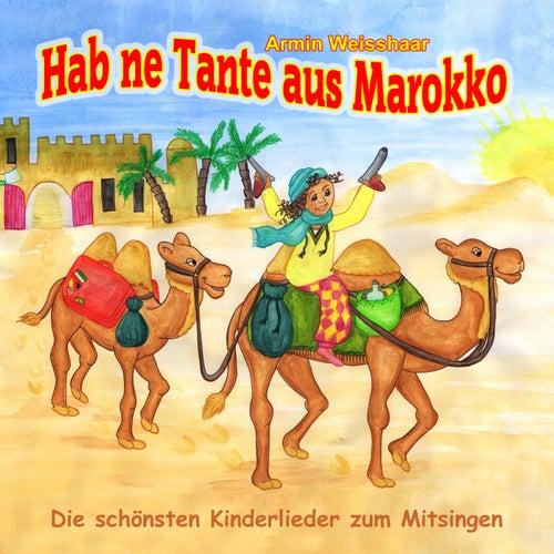Hab ne Tante aus Marokko (Die schönsten Kinderlieder zum Mitsingen!) von Armin Weisshaar